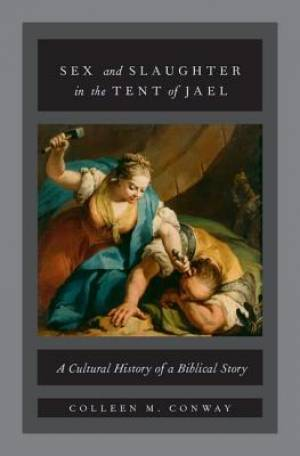 Sex and Slaughter in the Tent of Jael