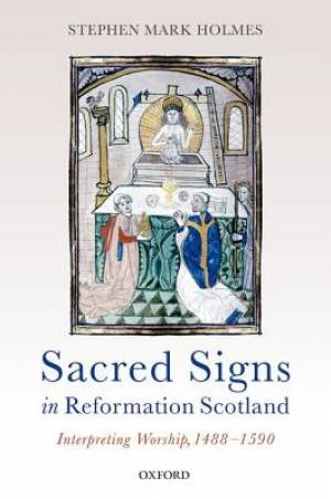 Sacred Signs in Reformation Scotland