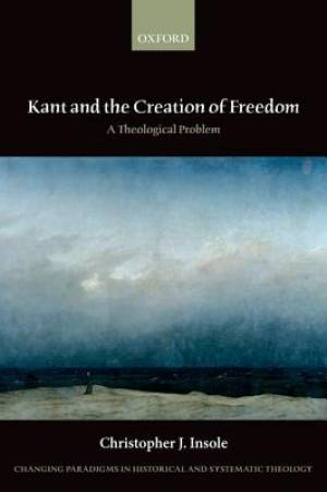 Kant and the Creation of Freedom