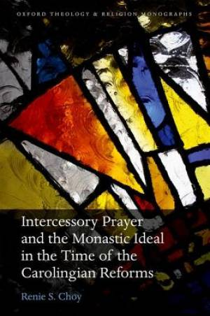 Intercessory Prayer and the Monastic Ideal in the Time of the Carolingian Reforms