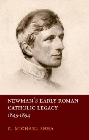 Newman's Early Roman Catholic Legacy, 1845-1854
