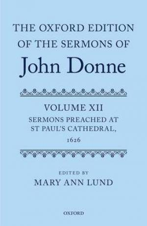 The Oxford Edition of the Sermons of John Donne Sermons Preached at St Paul's Cathedral, 1626