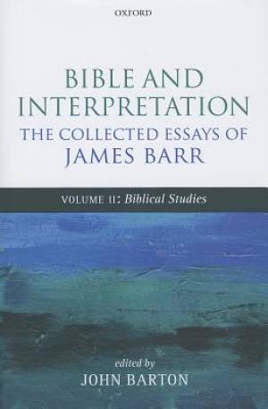 Bible and Interpretation: The Collected Essays of James Barr Biblical Studies