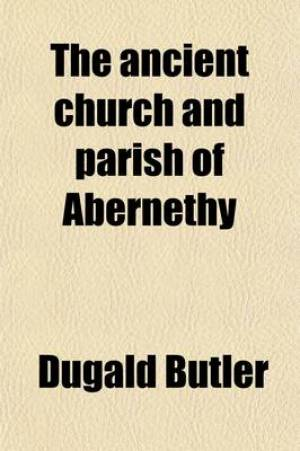 The Ancient Church and Parish of Abernethy; An Historical Study
