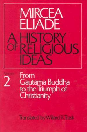 A History of Religious Ideas From Gautama Buddha to the Triumph of Christianity