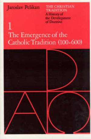 Christian Tradition The Emergence of the Catholic Tradition, 100-600 A.D