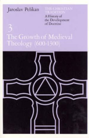 Christian Tradition The Growth of Mediaeval Theology, 600-1300 A.D