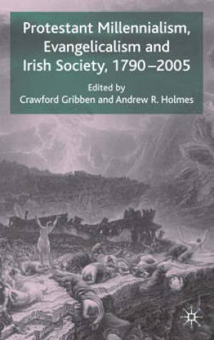 Protestant Millennialism, Evangelicalism and Irish Society, 1790-2005
