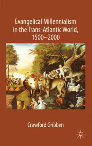 Evangelical Millennialism in the Trans-Atlantic World, 1500-2000
