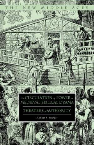 The Circulation of Power in Medieval Biblical Drama