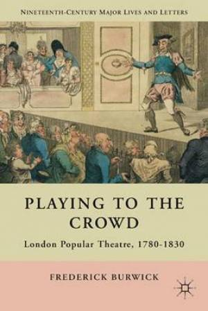 Playing to the Crowd: London Popular Theatre, 1780-1830