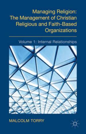 Managing Religion: The Management of Christian Religious and Faith-Based Organizations Internal Relationships