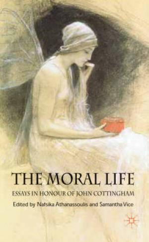 The Moral Life: Essays in Honour of John Cottingham