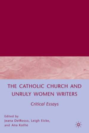 The Catholic Church and Unruly Women Writers