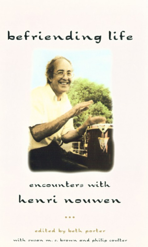 Befriending Life: Intimate Portraits of Henri Nouwen