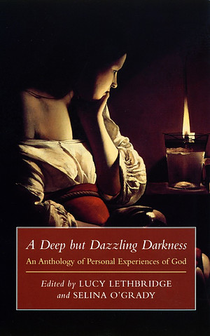 A Deep But Dazzling Darkness: An Anthology of Personal Experiences of God