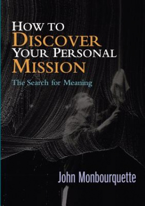 How to Discover Your Personal Mission: The Search for Meaning