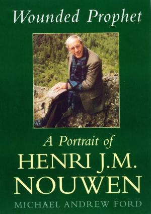 Wounded Prophet: A Portrait of Henri J.M.Nouwen