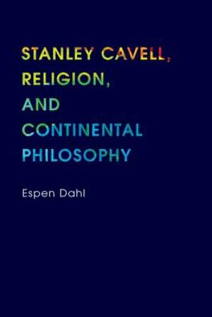 Stanley Cavell, Religion, and Continental Philosophy