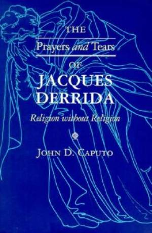 The Prayers and Tears of Jacques Derrida