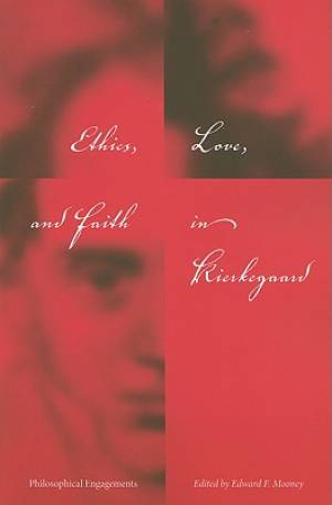 Ethics, Love, and Faith in Kierkegaard
