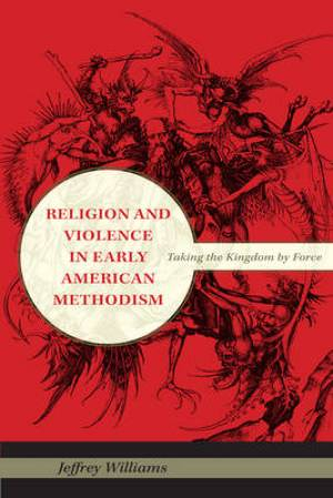 Religion and Violence in Early American Methodism