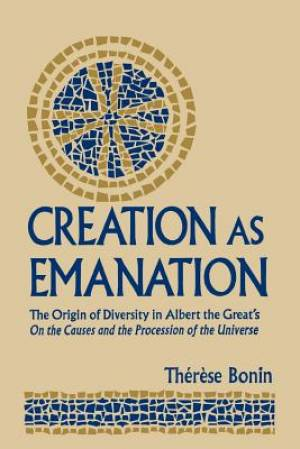 Creation as Emanation: The Origin of Diversity in Albert the Great's On  the Causes and the Procession of the Universe