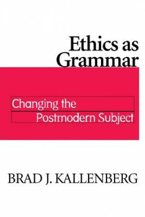Ethics as Grammar: Changing the Postmodern Subject