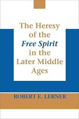 The Heresy of the Free Spirit in the Later Middle Ages