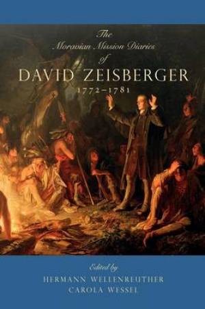 The Moravian Mission Diaries of David Zeisberger