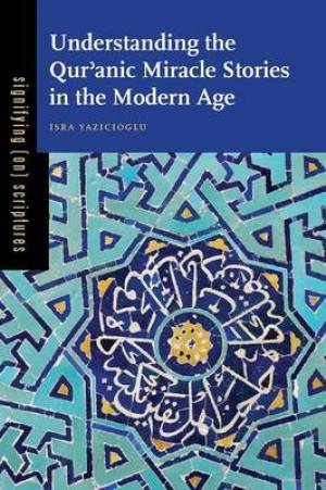 Understanding the Qur'anic Miracle Stories in the Modern Age