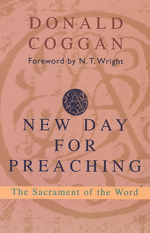A New Day for Preaching: The Sacrement of the Word