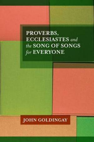 Proverbs, Ecclesiastes and the Song of Songs for Everyone