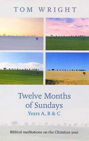 Twelve Months of Sundays Years A, B and C