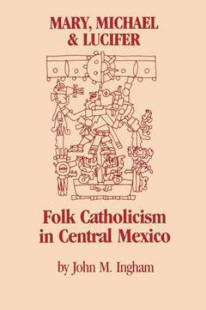 Mary, Michael, and Lucifer : Folk Catholicism in Central Mexico (Latin