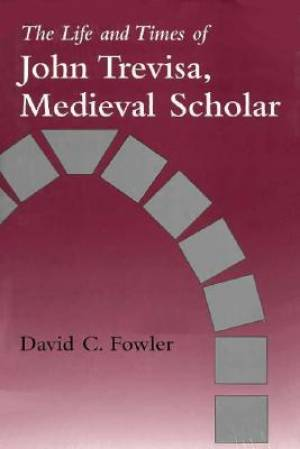 The Life and Times of John Trevisa, Medieval Scholar