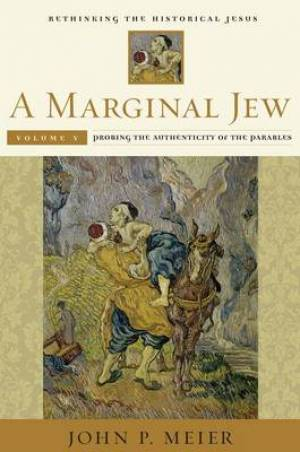 A Marginal Jew: Rethinking the Historical Jesus Probing the Authenticity of the Parables