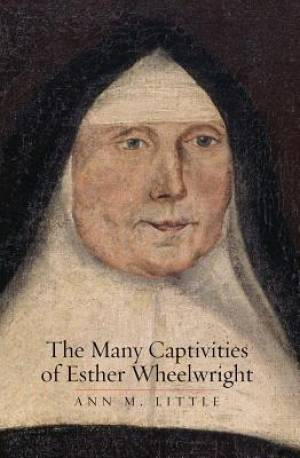 The Many Captivities of Esther Wheelwright