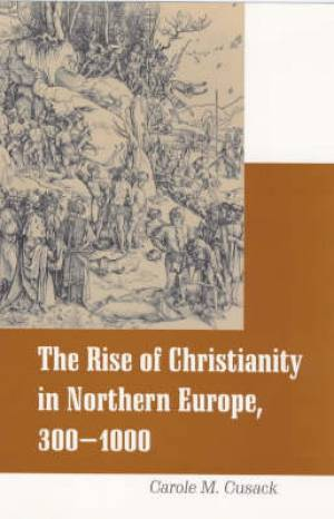 The Rise of Christianity in Northern Europe, 300-1000