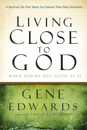 Living Close To God When You're Not Good