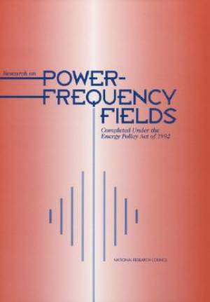 Research on Power-Frequency Fields Completed Under the Energy Policy Act of 1992