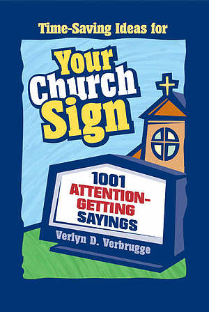Time-Saving Ideas for Your Church Sign: 1, 001 Attention-Getting Sayings
