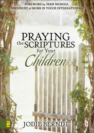 Praying the Scriptures for Your Children: Discover How to Pray God's Will for Their Lives