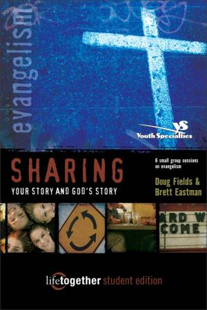 Sharing Your Story and God's Story: 6 Small Group Sessions on Evangelism