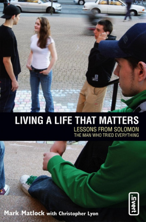 Living a Life That Matters: Lessons from Solomon - The Man Who Tried Everything