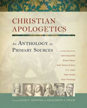 Christian Apologetics : An Anthology Of Primary Sources