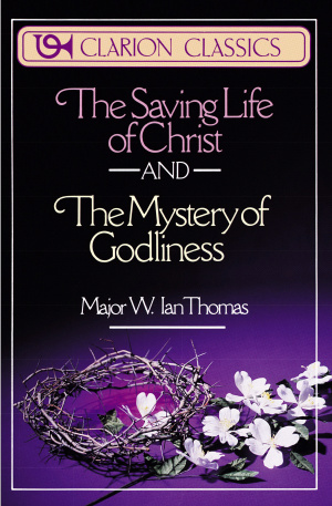 The Saving Life of Christ : AND The Mystery of Godliness
