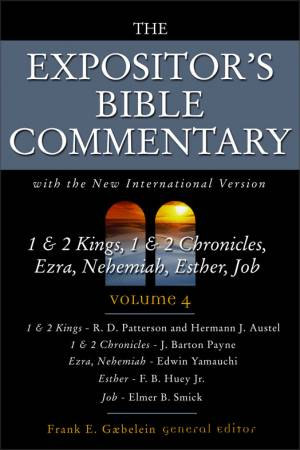1 & 2 Kings, 1 & 2 Chronicles, Ezra, Nehemiah, Esther, Job : Vol 4 : Expositor's Bible Commentary