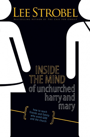 Inside the Mind of Unchurched Harry & Mary: How to Reach Friends and Family Who Avoid God and the Church