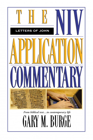 Letters of John : NIV Application Commentary